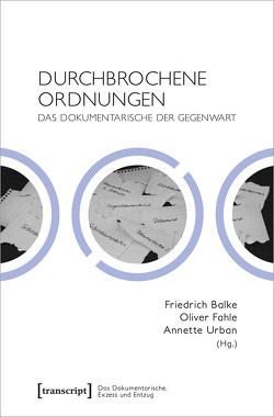 Durchbrochene Ordnungen von Balke,  Friedrich, Fahle,  Oliver, Urban,  Annette