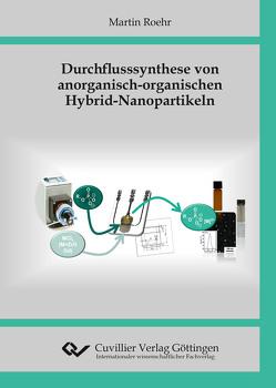 Durchflusssynthese von anorganisch-organischen Hybrid-Nanopartikeln von Roehr,  Martin