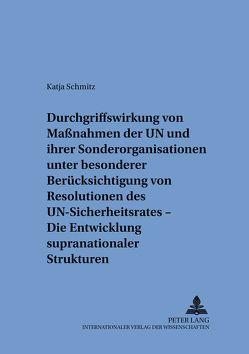 Durchgriffswirkung von Maßnahmen der UN und ihrer Sonderorganisationen unter besonderer Berücksichtigung von Resolutionen des UN-Sicherheitsrates – Die Entwicklung supranationaler Strukturen von Schmitz,  Katja
