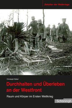 Durchhalten und Überleben an der Westfront von Nübel,  Christoph
