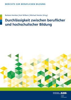 Durchlässigkeit zwischen beruflicher und hochschulischer Bildung von Heister,  Michael, Hemkes,  Barbara, Wilbers,  Karl