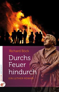 Durchs Feuer hindurch von Böck,  Richard