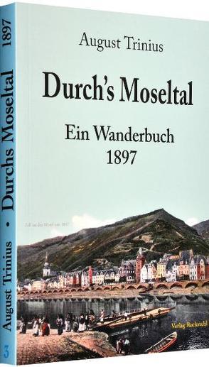 Durch's Moseltal 1897 – Ein Wanderbuch von Rockstuhl,  Harald, Trinius,  August