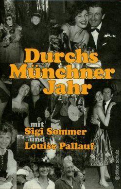 Durchs Münchner Jahr mit Sigi Sommer und Louise Pallauf von Meyer,  Werner, Pallauf,  Louise, Sommer,  Siegfried
