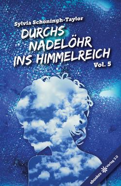 Durchs Nadelöhr ins Himmelreich Vol. 5 von Schöningh-Taylor,  Sylvia