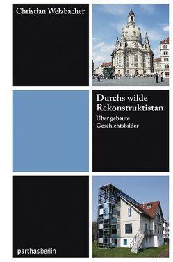 Durchs wilde Rekonstruktistan von Welzbacher,  Christian