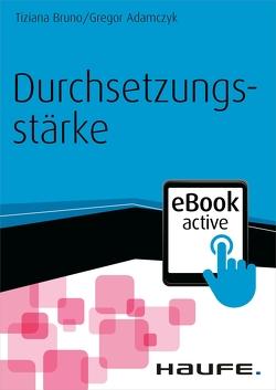 Durchsetzungsstärke – eBook active von Adamczyk,  Gregor, Bruno,  Tiziana