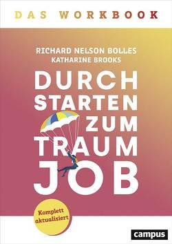 Durchstarten zum Traumjob – Das Workbook von Bolles,  Richard Nelson, Brooks,  Katharine, Gräfin Bülow,  Dr. Isabel, Hölsken,  Nicole
