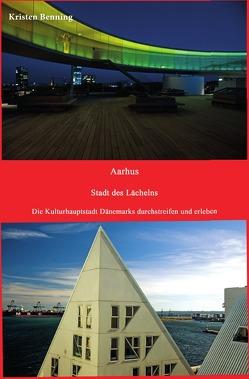 Durchstreifen und erleben / Aarhus Stadt des Lächelns von Benning,  Kristen