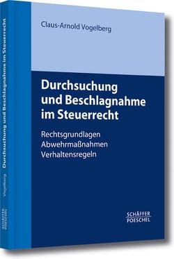 Durchsuchung und Beschlagnahme im Steuerrecht von Vogelberg,  Claus-Arnold
