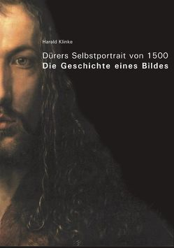 Dürers Selbstportrait von 1500 von Klinke,  Harald