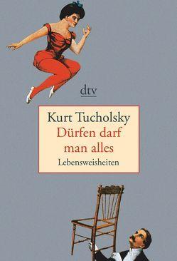 Dürfen darf man alles von Stolzenberger,  Günter, Tucholsky,  Kurt