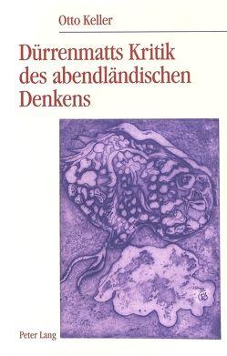 Dürrenmatts Kritik des abendländischen Denkens in «Stoffe I: Der Winterkrieg in Tibet» von Keller,  Otto