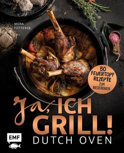 Dutch Oven – Ja, ich grill! 50 Feuertopf-Rezepte zum Niederknien von Fütterer,  Mora