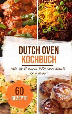 Dutch Oven Kochbuch: Mehr als 60 geniale Dutch Oven Rezepte für Anfänger von Stein,  Sabrina