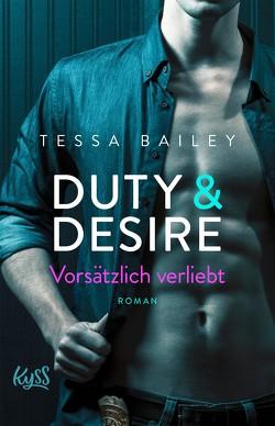 Duty & Desire – Vorsätzlich verliebt von Bailey,  Tessa, Meyer,  Christiane