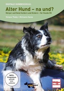 DVD – Alter Hund – na und? von Hares,  Michaela, Theby,  Viviane