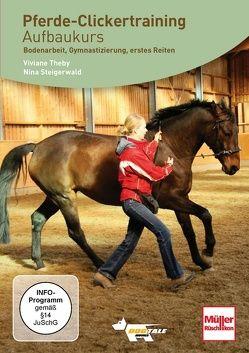 DVD – Pferde-Clickertraining Aufbaukurs von Steigerwald,  Nina, Theby,  Viviane