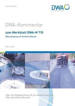 DWA-Kommentar zum Merkblatt DWA-M 715 Ölbeseitigung auf Verkehrsflächen von Bernzen,  Michael, Dr. jur. Kamp,  Manuel, Franz,  Wolfgang