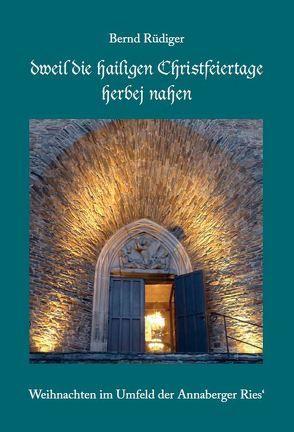"""""""dweil die hailigen Christfeiertage herbej nahen"""" von Gebhardt,  Rainer, Rüdiger,  Bernd"""