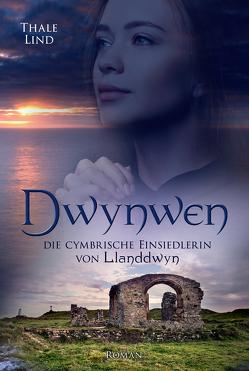 Dwynwen, die cymbrische Einsiedlerin von Llanddwyn von Lind,  Thale