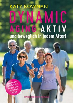 Dynamic Aging – Aktiv und beweglich in jedem Alter von Bowman,  Katy