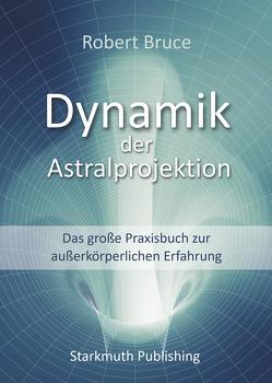 Dynamik der Astralprojektion von Bruce,  Robert, Starkmuth,  Jörg