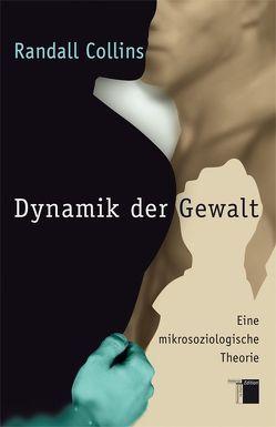Dynamik der Gewalt von Barth,  Richard, Collins,  Randall, Ghirardelli,  Gennaro