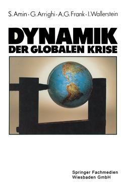 Dynamik der globalen Krise von Amin,  Samir, Arrighi,  Giovanni, Frank,  Andre Gunder, Wallerstein,  Immanuel