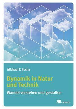 Dynamik in Natur und Technik von Jischa,  Michael F.