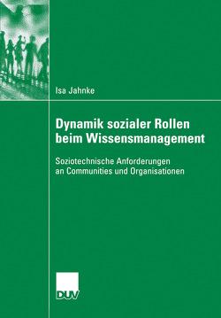 Dynamik sozialer Rollen beim Wissensmanagement von Herrmann,  Prof. Dr.-Ing. Thomas, Jahnke,  Isa, Metz-Göckel,  Prof. Dr. Sigrid