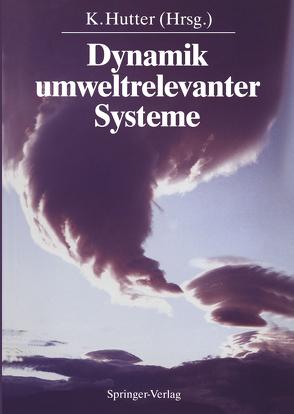 Dynamik umweltrelevanter Systeme von Augstein,  E., Blatter,  H., Diekmann,  B., Fleer,  H., Gassmann,  F., Grassl,  H., Gross,  G., Herterich,  K., Hutter,  K., Hutter,  Kolumban, Klug,  W., Manier,  G., Neftel,  A., Ohmura,  A., Schönwiese,  C.-D., Schwarzenbach,  F.H., Tilzer,  M.M.