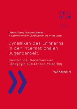 Dynamiken des Erinnerns in der internationalen Jugendarbeit von Czubak,  Nicolas, Jalabert,  Laurent, König,  Diemut, Odierna,  Simone