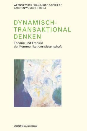 Dynamisch-Transaktional denken. Theorie und Empirie der Kommunikationswissenschaft von Stiehler,  Hans J, Wirth,  Werner, Wünsch,  Carsten