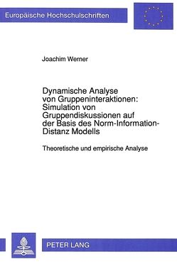 Dynamische Analyse von Gruppeninteraktionen: Simulation von Gruppendiskussionen auf der Basis des Norm-Information-Distanz Modells von Werner,  Joachim