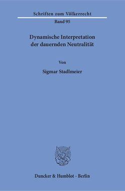 Dynamische Interpretation der dauernden Neutralität. von Stadlmeier,  Sigmar