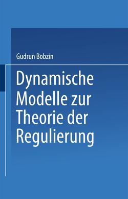 Dynamische Modelle zur Theorie der Regulierung von Bobzin,  Gudrun