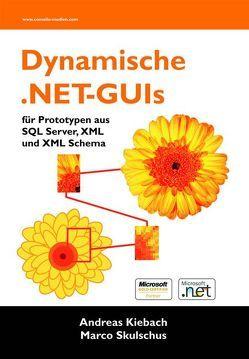 Dynamische .NET-GUIs für Prototypen aus SQL Server, XML und XML Schema von Kiebach,  Andreas, Skulschus,  Marco