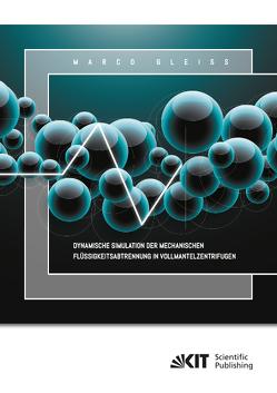Dynamische Simulation der Mechanischen Flüssigkeitsabtrennung in Vollmantelzentrifugen von Gleiß,  Marco