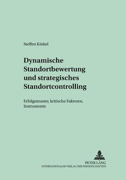 Dynamische Standortbewertung und strategisches Standortcontrolling von Kinkel,  Steffen
