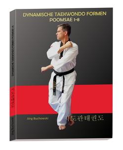 Dynamische Taekwondo Formen Poomsae 1-8 von Buchowski,  Jörg