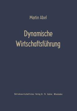 Dynamische Wirtschaftsführung von Abel,  Martin