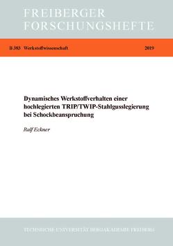 Dynamisches Werkstoffverhalten einer hochlegierten TRIP/TWIP-Stahlgusslegierung bei Schockbeanspruchung von Eckner,  Ralf