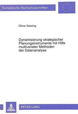 Dynamisierung strategischer Planungsinstrumente mit Hilfe multivariater Methoden der Datenanalyse von Kessing,  Oliver