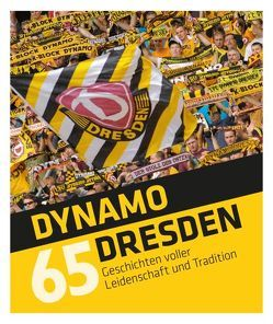 Dynamo Dresden – 65 Geschichten von Geisler,  Sven, Klein,  Daniel, Meyer,  Tino