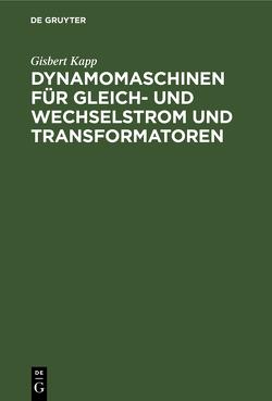 Dynamomaschinen für Gleich- und Wechselstrom und Transformatoren von Kapp,  Gisbert