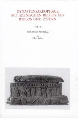 Dynastensarkophage mit szenischen Reliefs aus Byblos und Zypern / Dynastensarkophage mit szenischen Reliefs aus Byblos und Zypern von Bol,  Renate, Rehm,  Ellen