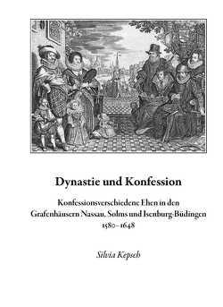 Dynastie und Konfession von Kepsch,  Silvia