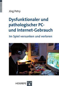 Dysfunktionaler und pathologischer PC- und Internet-Gebrauch von Petry,  Jörg