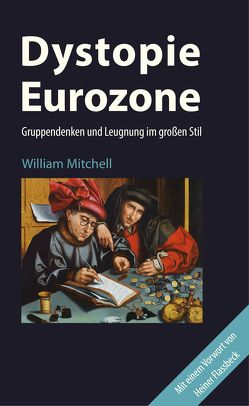 Dystopie Eurozone von Flassbeck,  Heiner, Mitchell,  William, Nopp,  Elborg, Schulte-Stracke,  Peter
